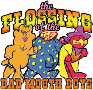 the-flossing-of-the-bad-mouth-boys